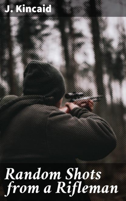 J. Kincaid Random Shots from a Rifleman недорого