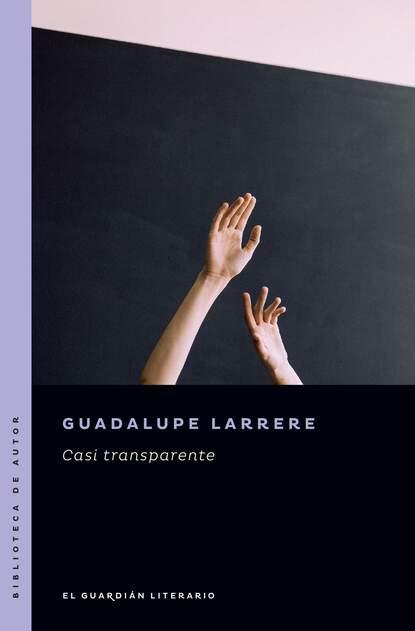 Фото - Guadalupe Larrere Casi transparente guadalupe eichelbaum relatos nada sexis