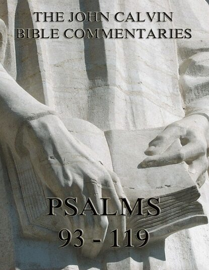 Фото - John Calvin John Calvin's Commentaries On The Psalms 93 - 119 john calvin john calvin s commentaries on the harmony of the law vol 2