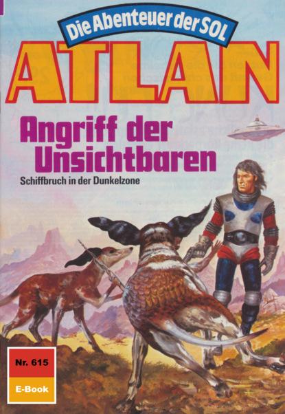 Atlan 615: Angriff der Unsichtbaren