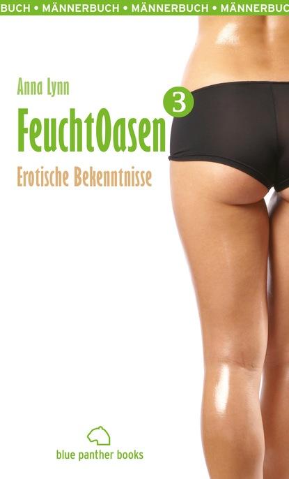 Anna Lynn Feuchtoasen 3 | Erotische Bekenntnisse недорого