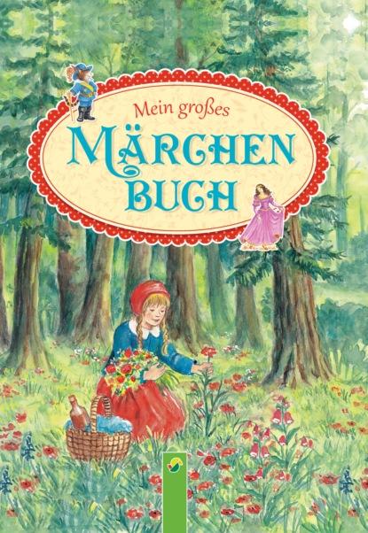 Группа авторов Mein großes Märchenbuch jakob grimm die schönsten märchen der brüder grimm teil 1