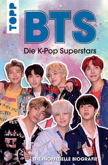 Эдриан Бесли BTS: Die K-Pop Superstars (DEUTSCHE AUSGABE) a k fischer erklarung der skythisch sarmatischen namen und worter aus der ungarischen sprache band 2
