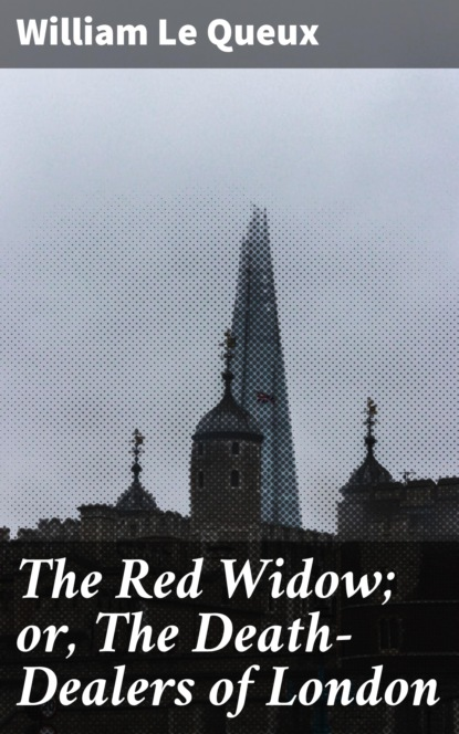 The Red Widow; or, The Death-Dealers of London