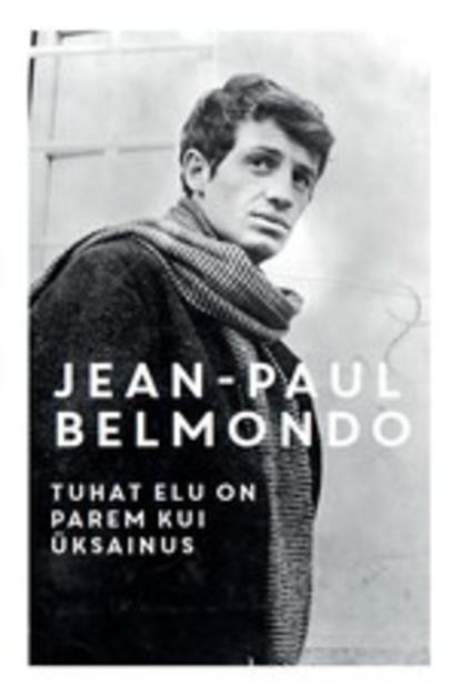 Jean-Paul Belmondo Tuhat elu on parem kui üksainus ilmar taska parem kui elu