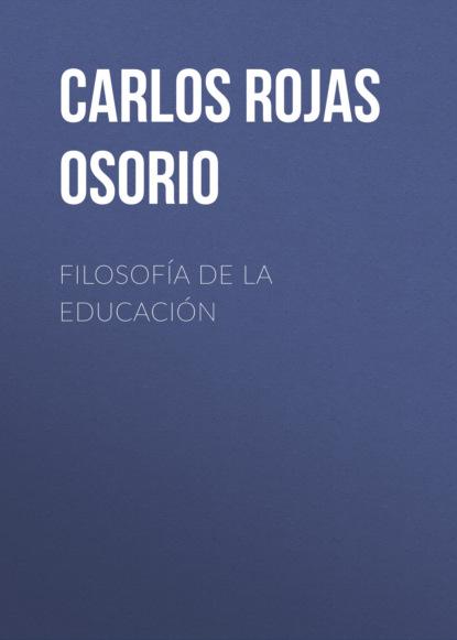 Carlos Rojas Osorio Filosofía de la educación alejandro álvarez gallego formación de nación y educación