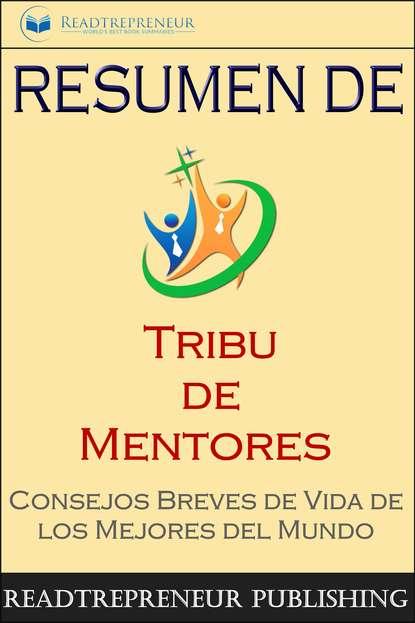 """Readtrepreneur Publishing Resumen De """"Tribu De Mentores"""" readtrepreneur publishing resumen de el libro de la alegría felicidad duradera en un mundo cambiante"""