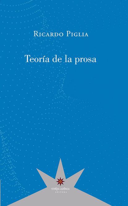 Ricardo Piglia Teoría de la prosa ricardo pedernera aplicación de la matemáticas a la realidad