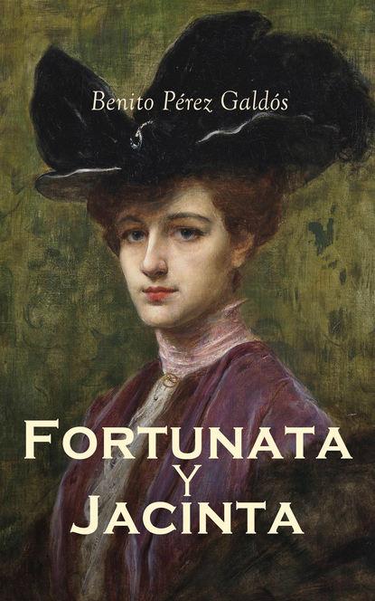 Benito Pérez Galdós Fortunata y Jacinta: dos historias de casadas benito pérez galdós fortunata y jacinta dos historias de casadas