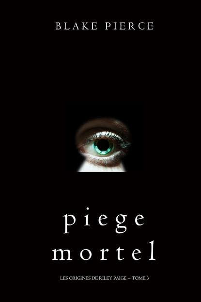 Блейк Пирс Piege Mortel