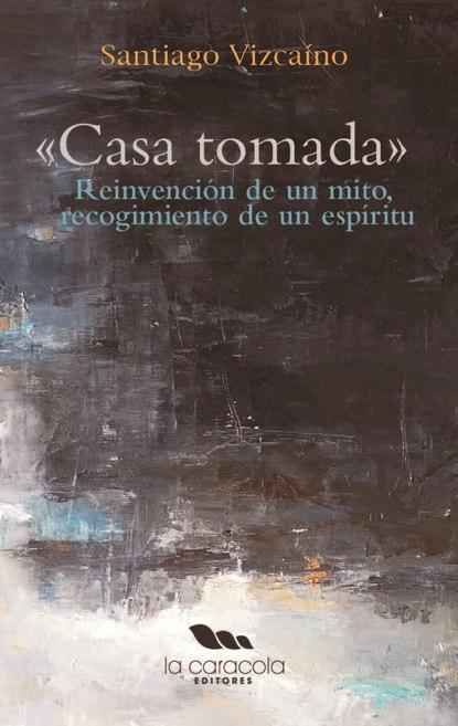 Santiago Vizcaíno Casa Tomada короб для хранения el casa el casa mp002xu0e0za