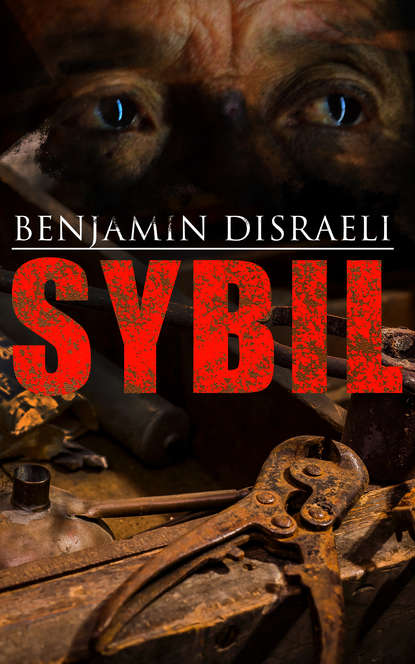 Benjamin Disraeli Sybil working with available light – a family s world after violence