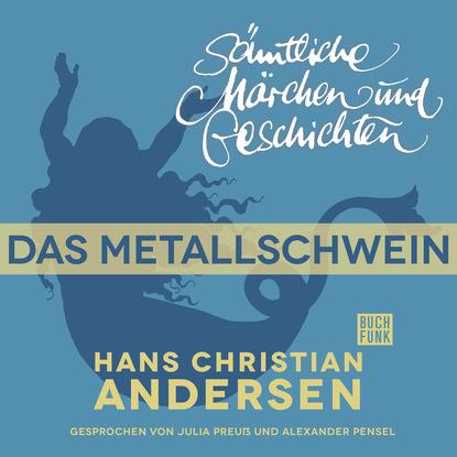 Hans Christian Andersen H. C. Andersen: Sämtliche Märchen und Geschichten, Das Metallschwein недорого