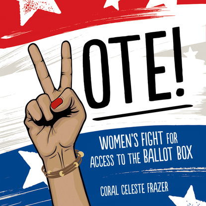 Coral Celeste Frazer Vote! - Women's Fight for Access to the Ballot Box (Unabridged) voter turnout