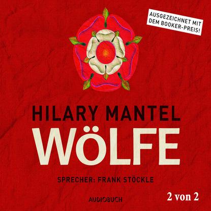 Hilary Mantel Wölfe, Teil 2 von 2 - Thomas Cromwell, Band 1 (Ungekürzt) hilary mantel spiegel und licht teil 1 von 3 thomas cromwell band 3 gekürzt