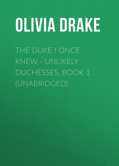 Olivia Drake The Duke I Once Knew - Unlikely Duchesses, Book 1 (Unabridged) molly o keefe where i belong the debt book 2 unabridged