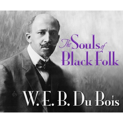 w e b dubois souls of black folk the the W.E.B. DuBois The Souls of Black Folk (Unabridged)