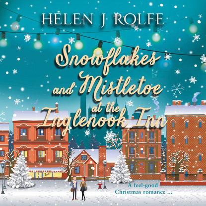 Helen J. Rolfe Snowflakes and Mistletoe at the Inglenook Inn - New York Ever After, Book 2 (Unabridged) helen j rolfe christmas miracles at the little log cabin new york ever after book 4 unabridged