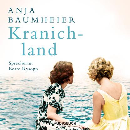 Anja Baumheier Kranichland (Ungekürzt) группа авторов den für die freiheit österreichs gestorbenen