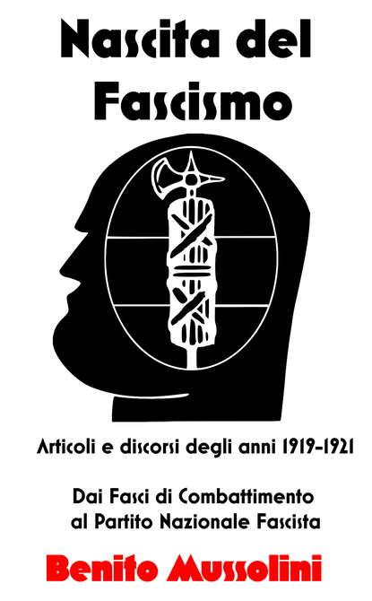 Benito Mussolini Nascita del Fascismo nicola phd tarallo modi di dire del popolo gaetano