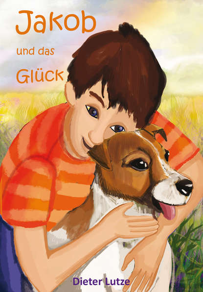 Dieter Lutze Jakob und das Glück alexandra liebert der schlüssel zum glück