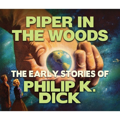 Фото - Philip K. Dick Piper in the Woods (Unabridged) philip k dick the variable man
