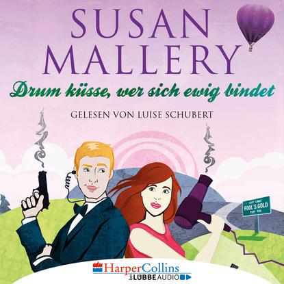 Susan Mallery Drum küsse, wer sich ewig bindet - Fool's Gold, Teil 10 (Ungekürzt) susan mallery mistelzweig und weihnachtsküsse fool s gold novelle ungekürzt