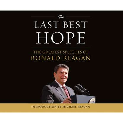 Ronald Reagan The Last Best Hope - The Greatest Speeches of Ronald Reagan (Unabridged) mary ronald the century cook book