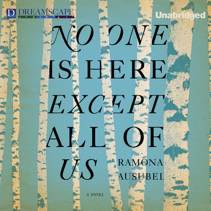 Ramona Ausubel No One is Here Except All of Us (Unabridged) one of us is lying