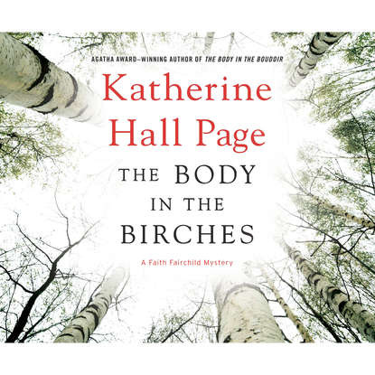 Katherine Hall Page The Body in the Birches - A Faith Fairchild Mystery, Book 22 (Unabridged) charlotte page inked danika frost book 1 unabridged