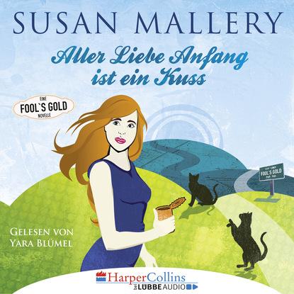 Susan Mallery Aller Liebe Anfang ist ein Kuss - Fool's Gold Novelle (Ungekürzt) susan mallery mistelzweig und weihnachtsküsse fool s gold novelle ungekürzt