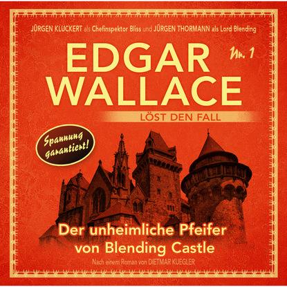 Dietmar Kuegler Edgar Wallace - Edgar Wallace löst den Fall, Nr. 1: Der unheimliche Pfeifer von Blending Castle недорого