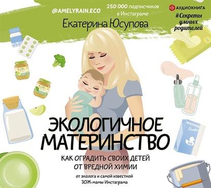 Екатерина Юсупова Экологичное материнство. Как оградить своих детей от вредной химии стройматериалы