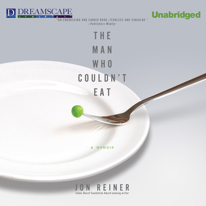 Jon Reiner The Man Who Couldn't Eat (Unabridged) parry r people who eat darkness