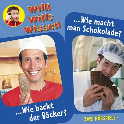 Jessica Sabasch Willi wills wissen, Folge 1: Wie backt der Bäcker? / Wie macht man Schokolade? karen duve warum die sache schiefgeht