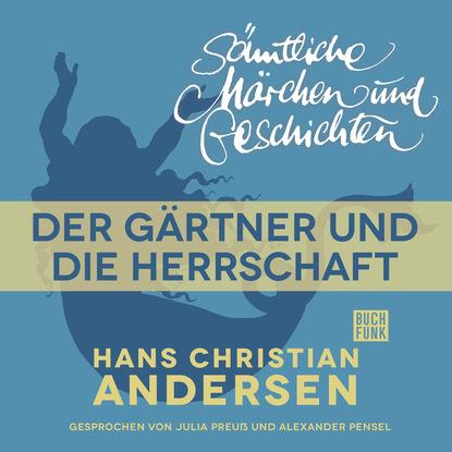 Hans Christian Andersen H. C. Andersen: Sämtliche Märchen und Geschichten, Der Gärtner und die Herrschaft hans christian andersen gebrüder grimm der froschkönig und weitere märchen