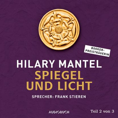 Фото - Hilary Mantel Spiegel und Licht, Teil 2 von 3 - Thomas Cromwell, Band 3 (Gekürzt) hilary mantel bring up the bodies