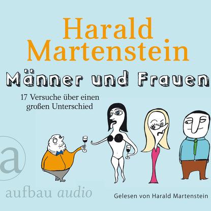 Harald Martenstein Männer und Frauen - 17 Versuche über einen großen Unterschied (Gekürzte Hörbuchfassung) harald martenstein brüh im glanze dieses glückes über deutschland und die deutschen ungekürzt
