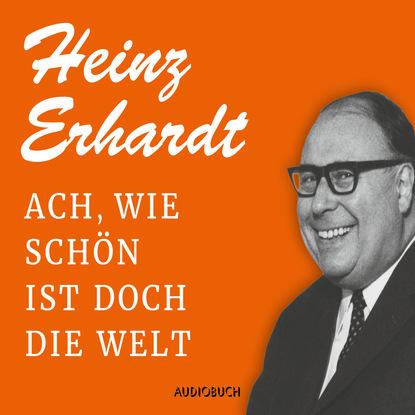 Heinz Erhardt Ach, wie schön ist doch die Welt (Feature) c graupner ach welchen jammer bringt die sunde gwv 1153 43
