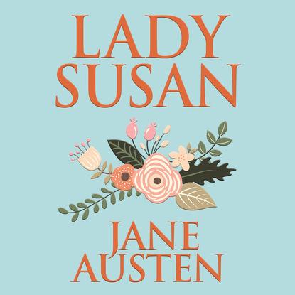 Jane Austen Lady Susan (Unabridged) susan schneider alpha woman meets her match