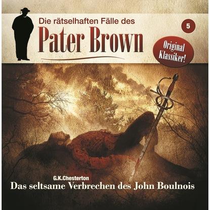 Markus Winter Die rätselhaften Fälle des Pater Brown, Folge 5: Das seltsame Verbrechen des John Boulnois markus winter die rätselhaften fälle des pater brown folge 5 das seltsame verbrechen des john boulnois