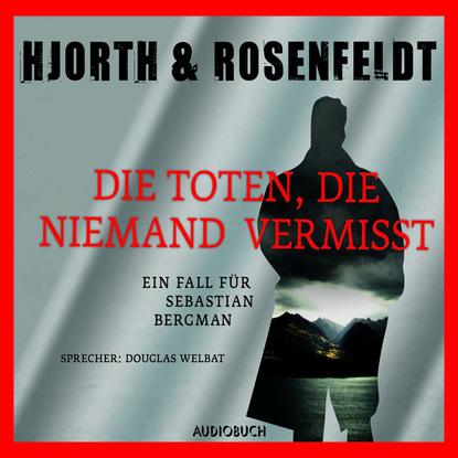 Фото - Michael Hjorth Die Toten, die niemand vermisst - Die Fälle des Sebastian Bergman 3 (Ungekürzt) michael hjorth oblany test