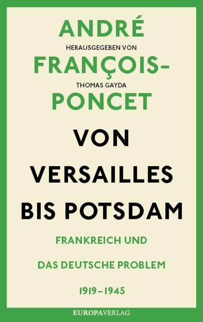 André François-Poncet Von Versailles bis Potsdam bjorn krumrey die inlandsnachrichtendienste in frankreich und deutschland