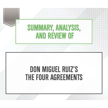 Summary, Analysis, and Review of Don Miguel Ruiz's The Four Agreements (Unabridged) фото
