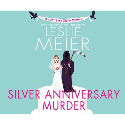 Фото - Leslie Meier Silver Anniversary Murder - A Lucy Stone Mystery 25 (Unabridged) leslie meier christmas cookie murder lucy stone book 6 unabridged