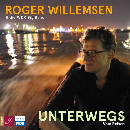 Roger Willemsen Unterwegs. Vom Reisen недорого