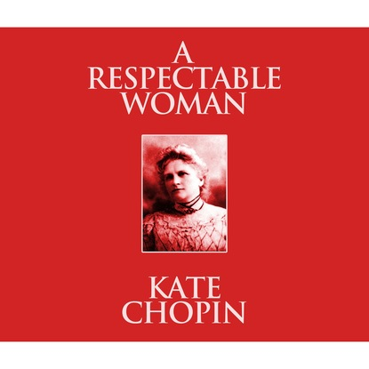 Kate Chopin A Respectable Woman (Unabridged) недорого