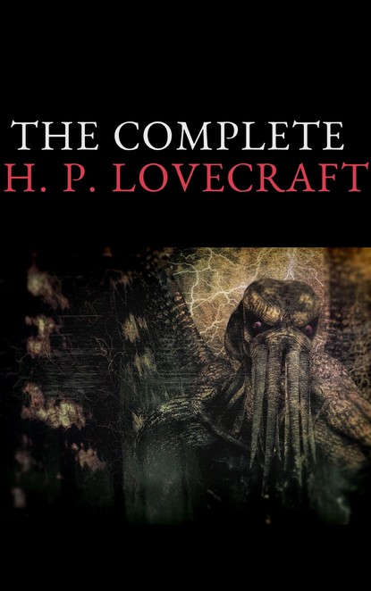H. P. Lovecraft The Complete Fiction of H. P. Lovecraft цена 2017