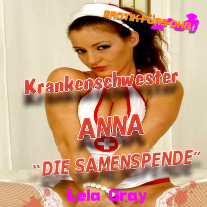 Erotik für's Ohr, Krankenschwester Anna - Die Samenspende фото