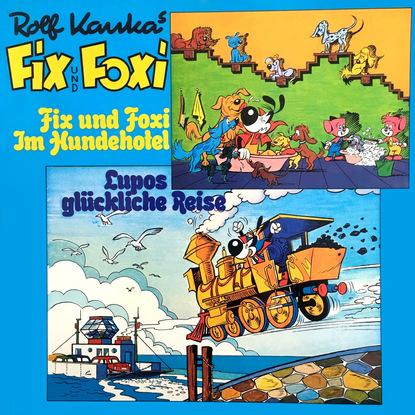 Rolf Kauka Fix und Foxi, Fix und Foxi im Hundehotel/Lupo's glückliche Reise